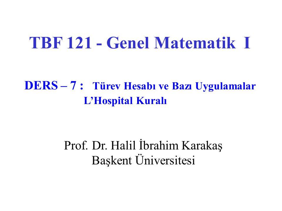 TBF 121 - Genel Matematik I DERS – 7 : Türev Hesabı ve Bazı Uygulamalar L'Hospital Kuralı Prof.
