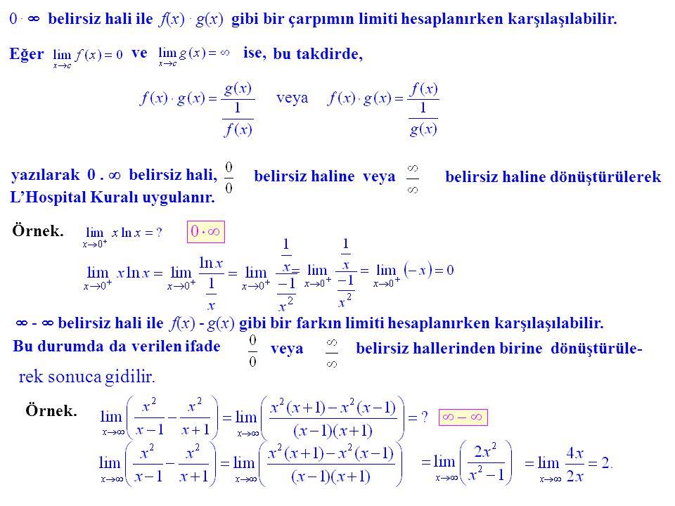 0.  belirsiz hali ile f(x). g(x) gibi bir çarpımın limiti hesaplanırken karşılaşılabilir. Eğerbu takdirde, veise, veya yazılarak 0.  belirsiz hali,