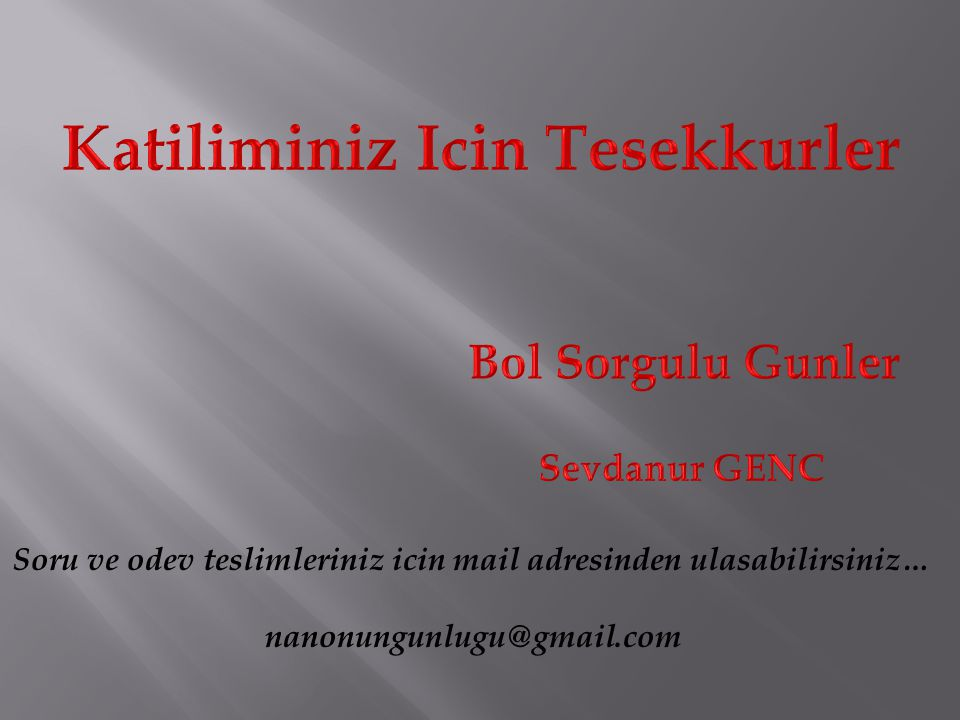 Soru ve odev teslimleriniz icin mail adresinden ulasabilirsiniz… nanonungunlugu@gmail.com