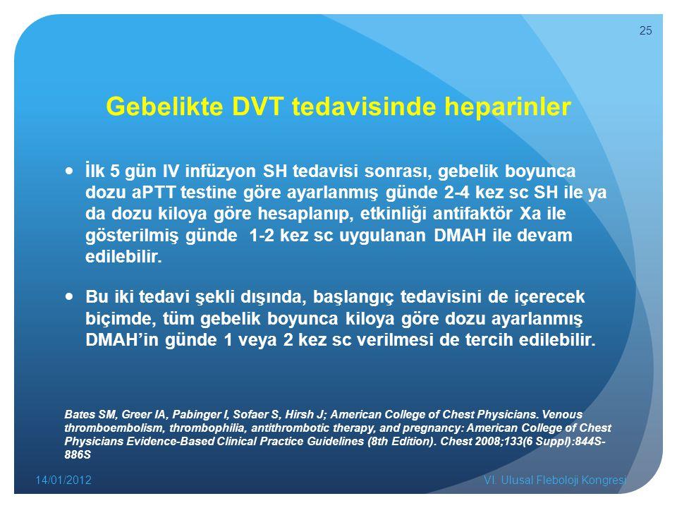 Gebelikte DVT tedavisinde heparinler İlk 5 gün IV infüzyon SH tedavisi sonrası, gebelik boyunca dozu aPTT testine göre ayarlanmış günde 2-4 kez sc SH ile ya da dozu kiloya göre hesaplanıp, etkinliği antifaktör Xa ile gösterilmiş günde 1-2 kez sc uygulanan DMAH ile devam edilebilir.