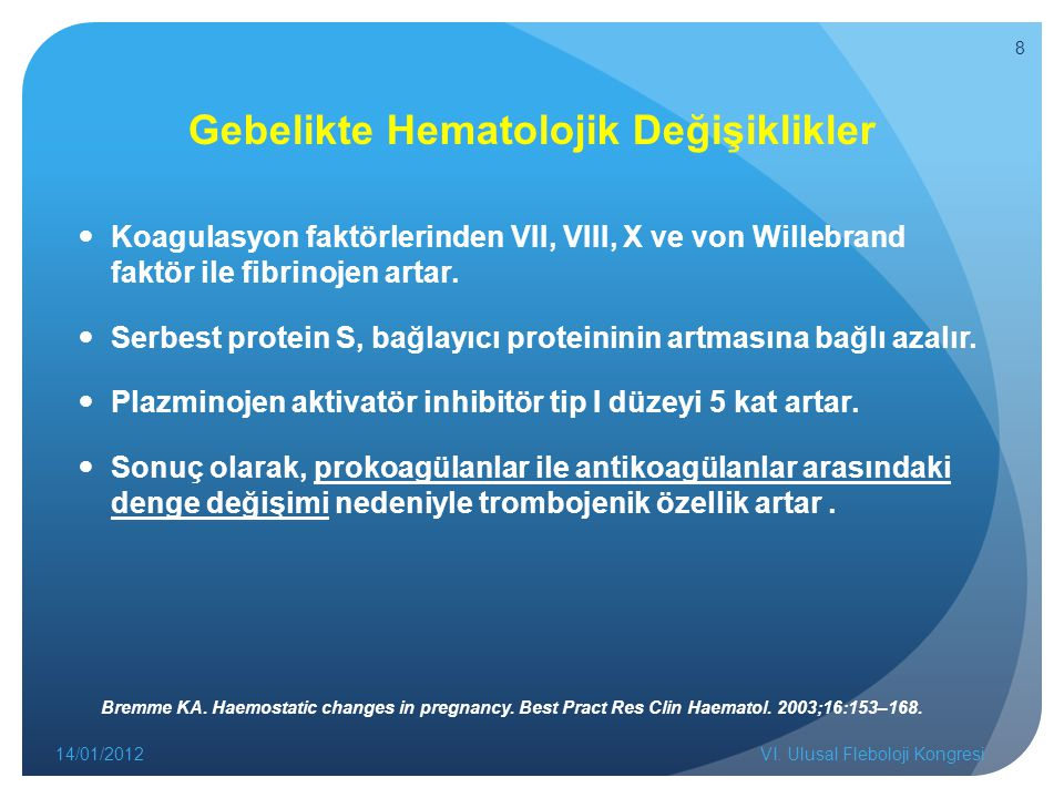 Gebelikte Hematolojik Değişiklikler Koagulasyon faktörlerinden VII, VIII, X ve von Willebrand faktör ile fibrinojen artar. Serbest protein S, bağlayıc