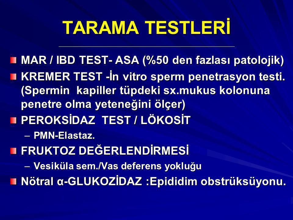 TARAMA TESTLERİ MAR / IBD TEST- ASA (%50 den fazlası patolojik) KREMER TEST -İn vitro sperm penetrasyon testi. (Spermin kapiller tüpdeki sx.mukus kolo