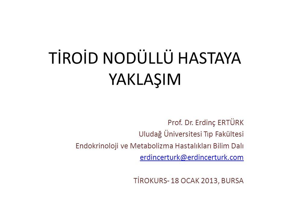 Tiroid nodülü sorunu Prevalans – Palpasyon ile % 3-8 – Ultrasonografi ile % 30-50 – Otopsi incelemesi % 50-70 Daha sık görülen kişiler – Kadınlarda – Yaşlılarda – İyot eksikliği olan toplumlarda Tanısal değerlendirme – Tiroid kanseri prevalansı % 0.1 Türkiye'de 75 000 Bursa'da 2 000