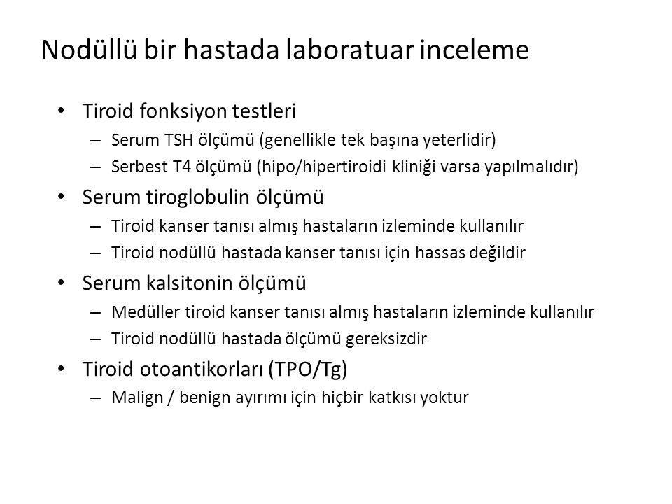 Nodüllü bir hastada laboratuar inceleme Tiroid fonksiyon testleri – Serum TSH ölçümü (genellikle tek başına yeterlidir) – Serbest T4 ölçümü (hipo/hipe