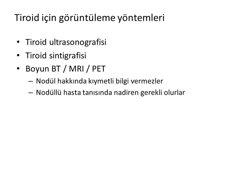 Tiroid için görüntüleme yöntemleri Tiroid ultrasonografisi Tiroid sintigrafisi Boyun BT / MRI / PET – Nodül hakkında kıymetli bilgi vermezler – Nodüll