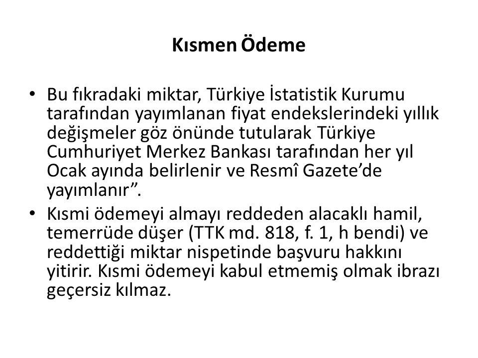 Kısmen Ödeme Bu fıkradaki miktar, Türkiye İstatistik Kurumu tarafından yayımlanan fiyat endekslerindeki yıllık değişmeler göz önünde tutularak Türkiye