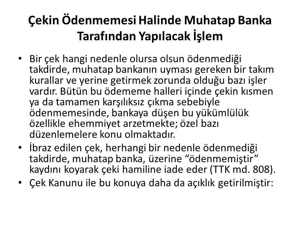 Çekin Ödenmemesi Halinde Muhatap Banka Tarafından Yapılacak İşlem Bir çek hangi nedenle olursa olsun ödenmediği takdirde, muhatap bankanın uyması gere