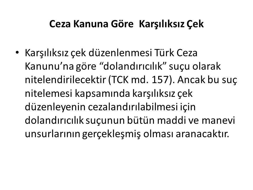 """Ceza Kanuna Göre Karşılıksız Çek Karşılıksız çek düzenlenmesi Türk Ceza Kanunu'na göre """"dolandırıcılık"""" suçu olarak nitelendirilecektir (TCK md. 157)."""