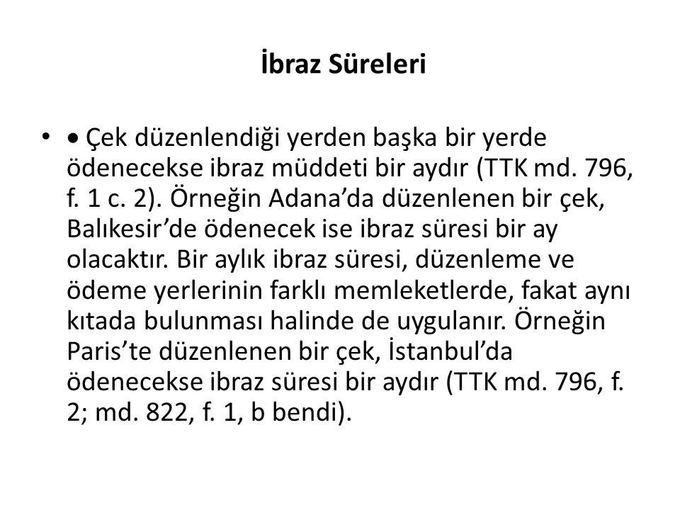 İbraz Süreleri  Çek düzenlendiği yerden başka bir yerde ödenecekse ibraz müddeti bir aydır (TTK md. 796, f. 1 c. 2). Örneğin Adana'da düzenlenen bir
