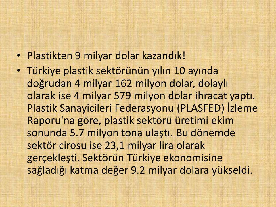 Plastikten 9 milyar dolar kazandık! Türkiye plastik sektörünün yılın 10 ayında doğrudan 4 milyar 162 milyon dolar, dolaylı olarak ise 4 milyar 579 mil
