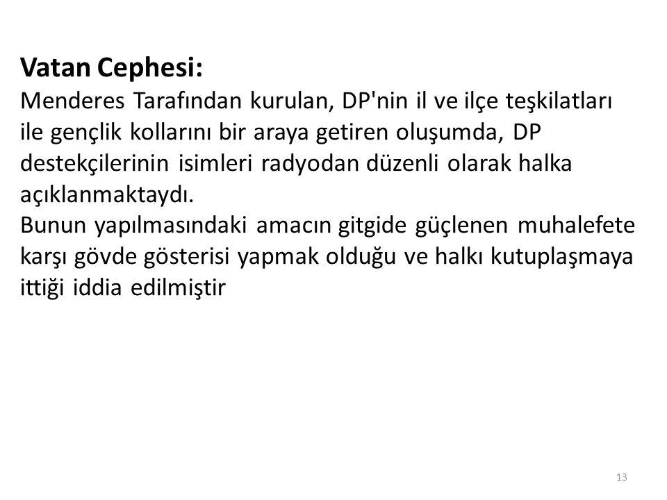 Vatan Cephesi: Menderes Tarafından kurulan, DP'nin il ve ilçe teşkilatları ile gençlik kollarını bir araya getiren oluşumda, DP destekçilerinin isimle