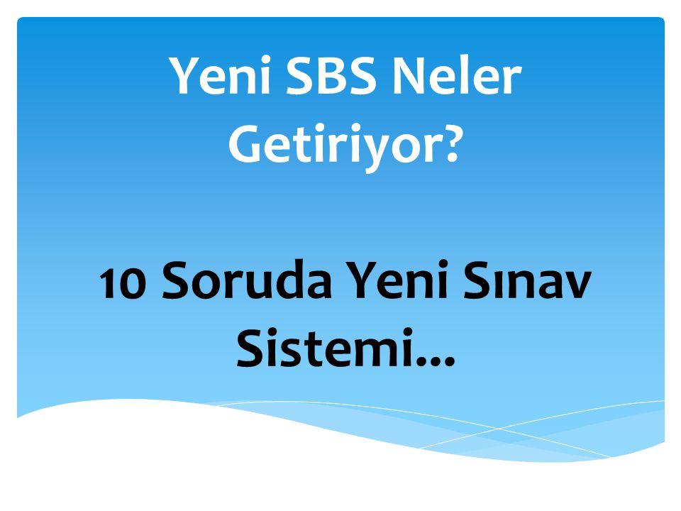 Yeni SBS Neler Getiriyor 10 Soruda Yeni Sınav Sistemi...