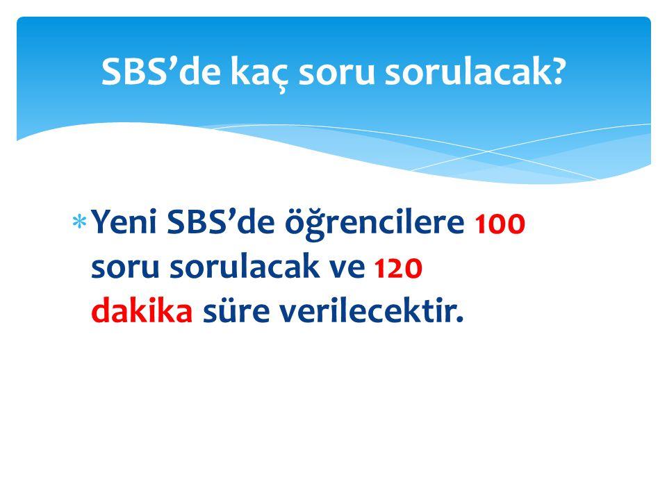  Yeni SBS'de öğrencilere 100 soru sorulacak ve 120 dakika süre verilecektir. SBS'de kaç soru sorulacak?