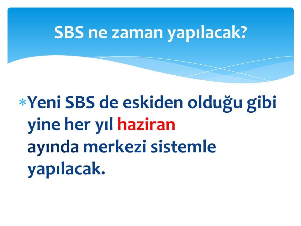  Yeni SBS de eskiden olduğu gibi yine her yıl haziran ayında merkezi sistemle yapılacak.