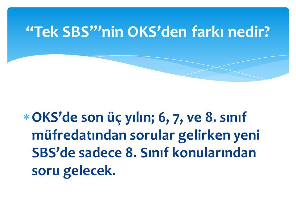  OKS'de son üç yılın; 6, 7, ve 8. sınıf müfredatından sorular gelirken yeni SBS'de sadece 8.