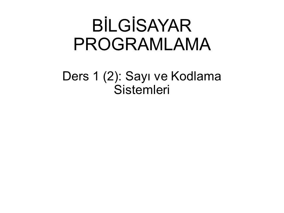 BİLGİSAYAR PROGRAMLAMA Ders 1 (2): Sayı ve Kodlama Sistemleri