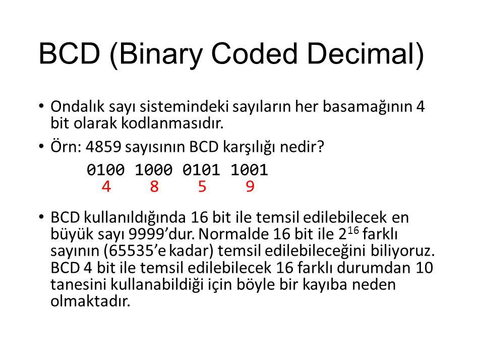 BCD (Binary Coded Decimal) Ondalık sayı sistemindeki sayıların her basamağının 4 bit olarak kodlanmasıdır. Örn: 4859 sayısının BCD karşılığı nedir? 01