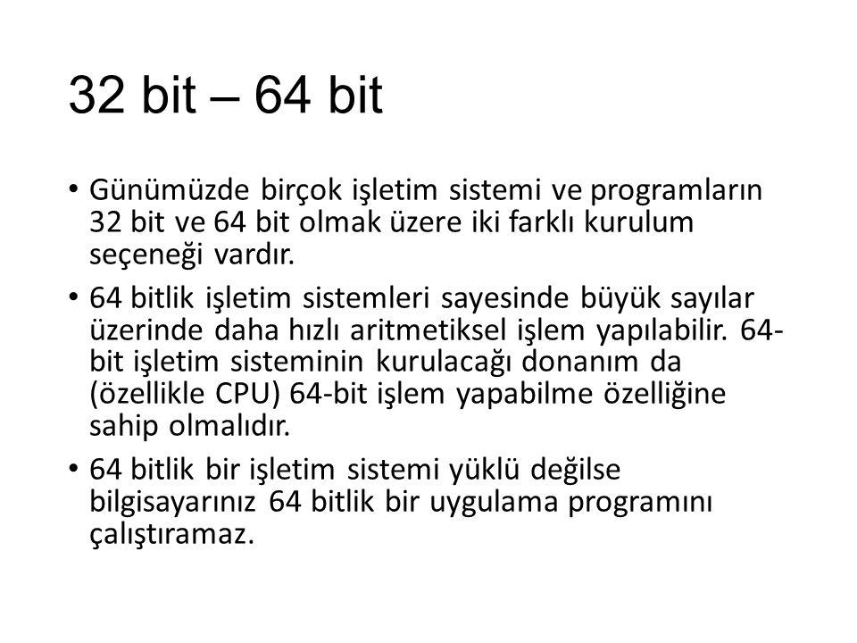 32 bit – 64 bit Günümüzde birçok işletim sistemi ve programların 32 bit ve 64 bit olmak üzere iki farklı kurulum seçeneği vardır.