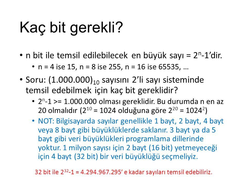 Kaç bit gerekli? n bit ile temsil edilebilecek en büyük sayı = 2 n -1'dir. n = 4 ise 15, n = 8 ise 255, n = 16 ise 65535, … Soru: (1.000.000) 10 sayıs