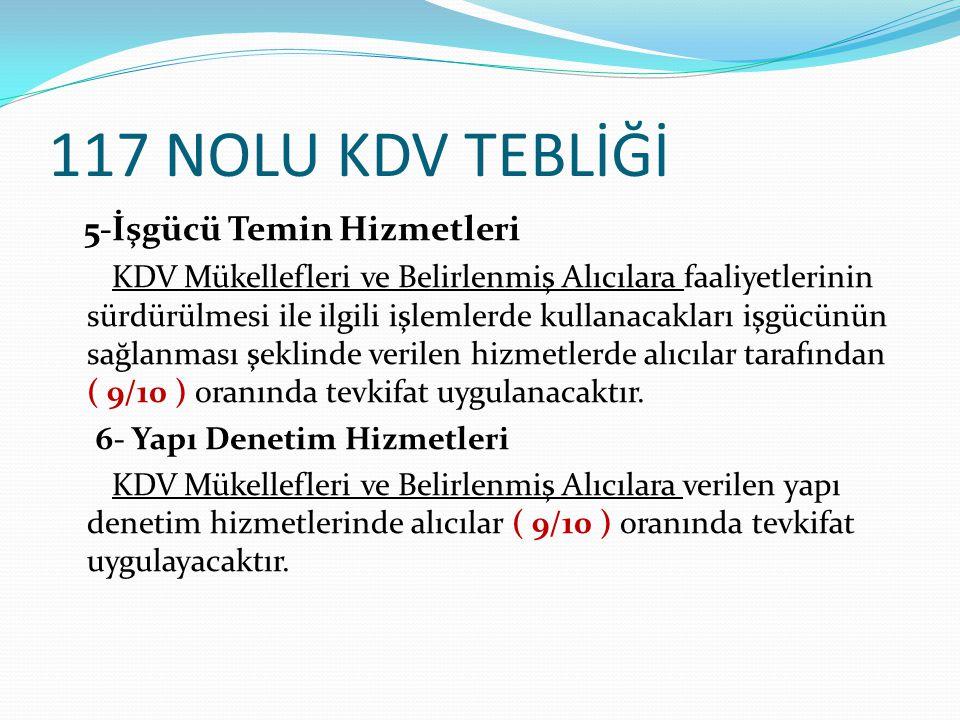 117 NOLU KDV TEBLİĞİ 5-İşgücü Temin Hizmetleri KDV Mükellefleri ve Belirlenmiş Alıcılara faaliyetlerinin sürdürülmesi ile ilgili işlemlerde kullanacak
