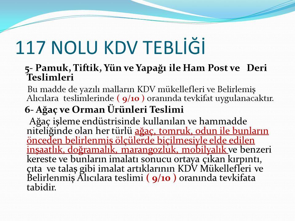 117 NOLU KDV TEBLİĞİ 5- Pamuk, Tiftik, Yün ve Yapağı ile Ham Post ve Deri Teslimleri Bu madde de yazılı malların KDV mükellefleri ve Belirlemiş Alıcıl