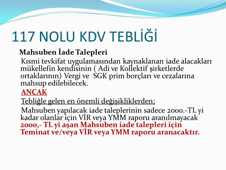 117 NOLU KDV TEBLİĞİ Mahsuben İade Talepleri Kısmi tevkifat uygulamasından kaynaklanan iade alacakları mükellefin kendisinin ( Adi ve Kollektif şirket