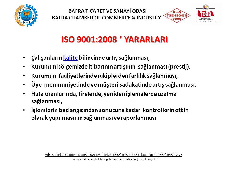 ISO 9001:2008 ' YARARLARI Çalışanların kalite bilincinde artış sağlanması,kalite Kurumun bölgemizde itibarının artışının sağlanması (prestij), Kurumun