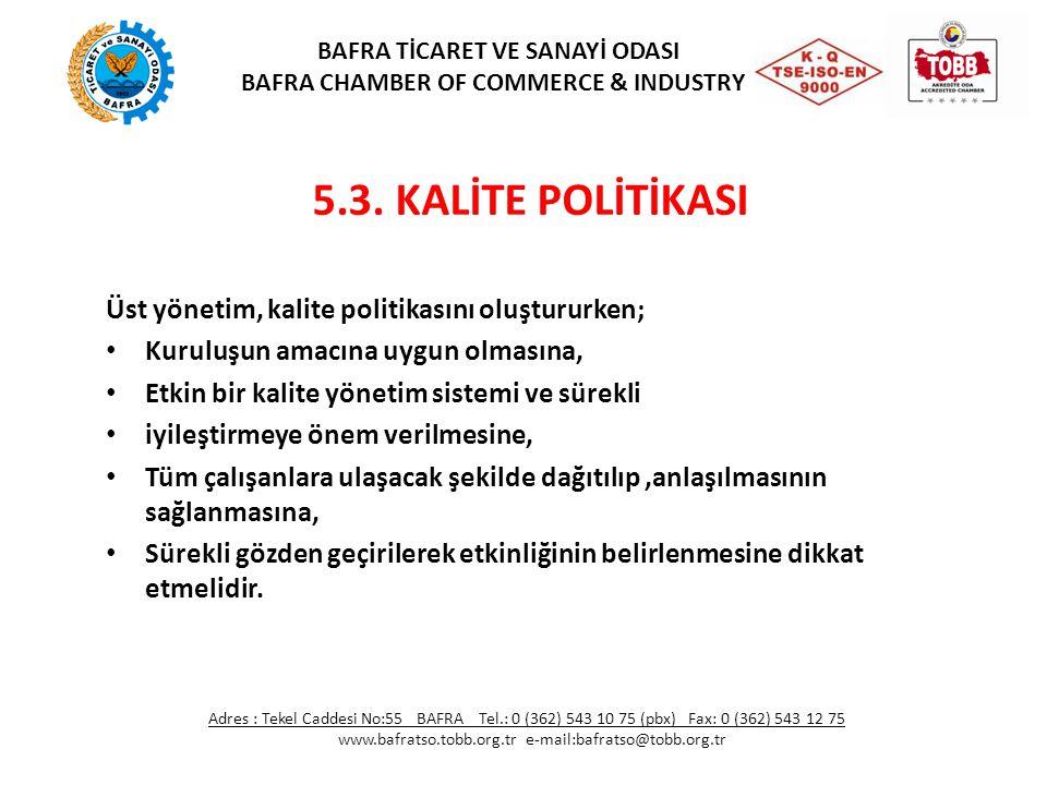 5.3. KALİTE POLİTİKASI Üst yönetim, kalite politikasını oluştururken; Kuruluşun amacına uygun olmasına, Etkin bir kalite yönetim sistemi ve sürekli iy