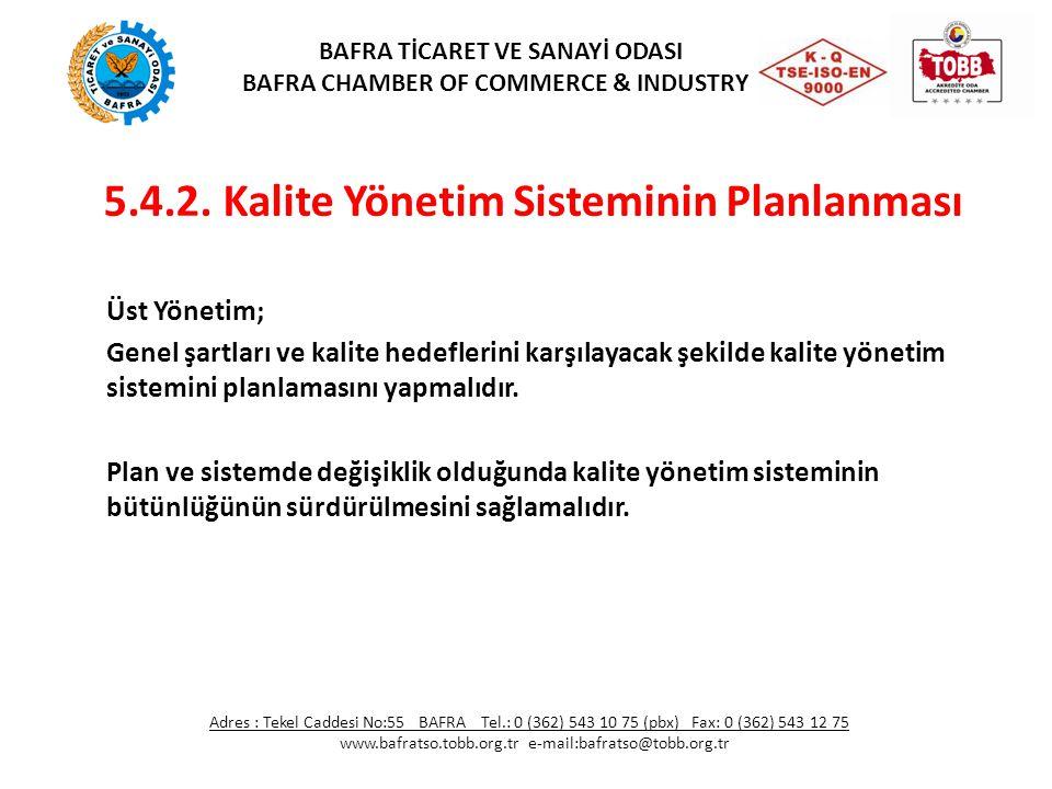 5.4.2. Kalite Yönetim Sisteminin Planlanması Üst Yönetim; Genel şartları ve kalite hedeflerini karşılayacak şekilde kalite yönetim sistemini planlamas