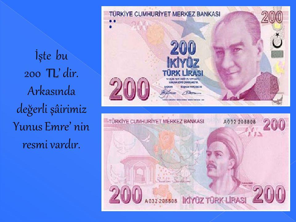 İşte bu 100 TL' dir. Arkasında ünlü bestekar Itrî' nin resmi vardır. Bunu ancak anneler ve babalar kullanabilir.