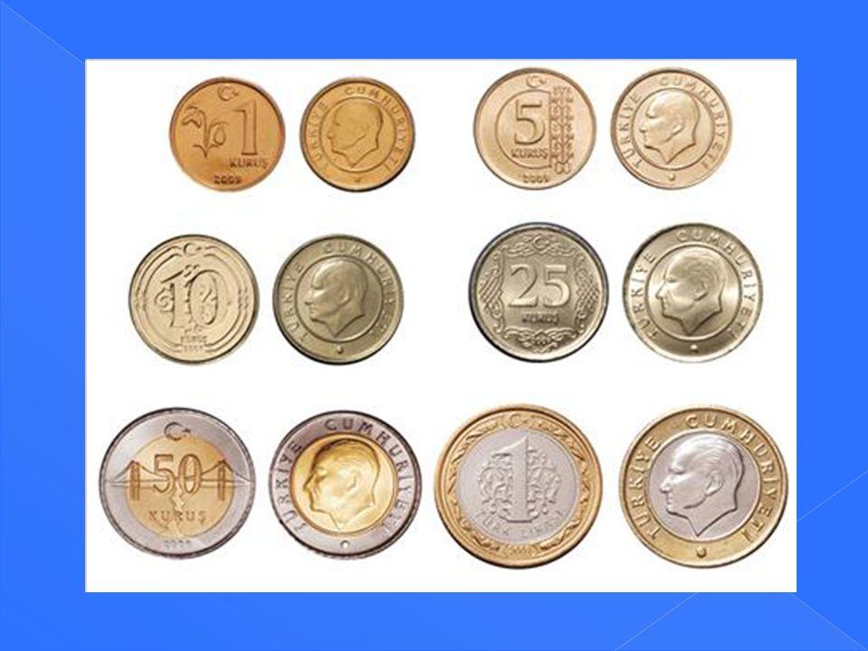 Altı farklı değerde madeni paramız vardır. Bunlar ; 1 Kuruş, 5 Kuruş, 10 Kuruş, 25 Kuruş, 50 Kuruş, 1 Lira' dır.