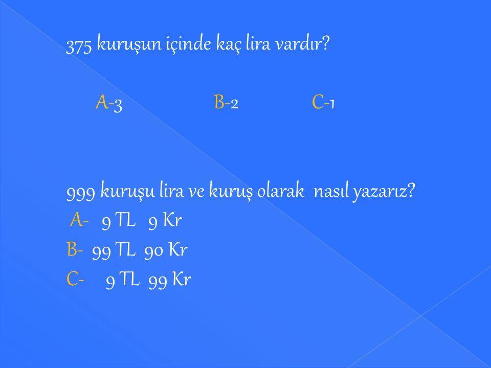 Aşağıdaki boşlukları uygun sayılarla doldurunuz. 50 Kr + 50 Kr = ……… TL 25 Kr + 25 Kr = ……… Kr 25 Kr + 25 Kr + 25 Kr + 25 Kr = ………… TL 50 Kr + 25 Kr +