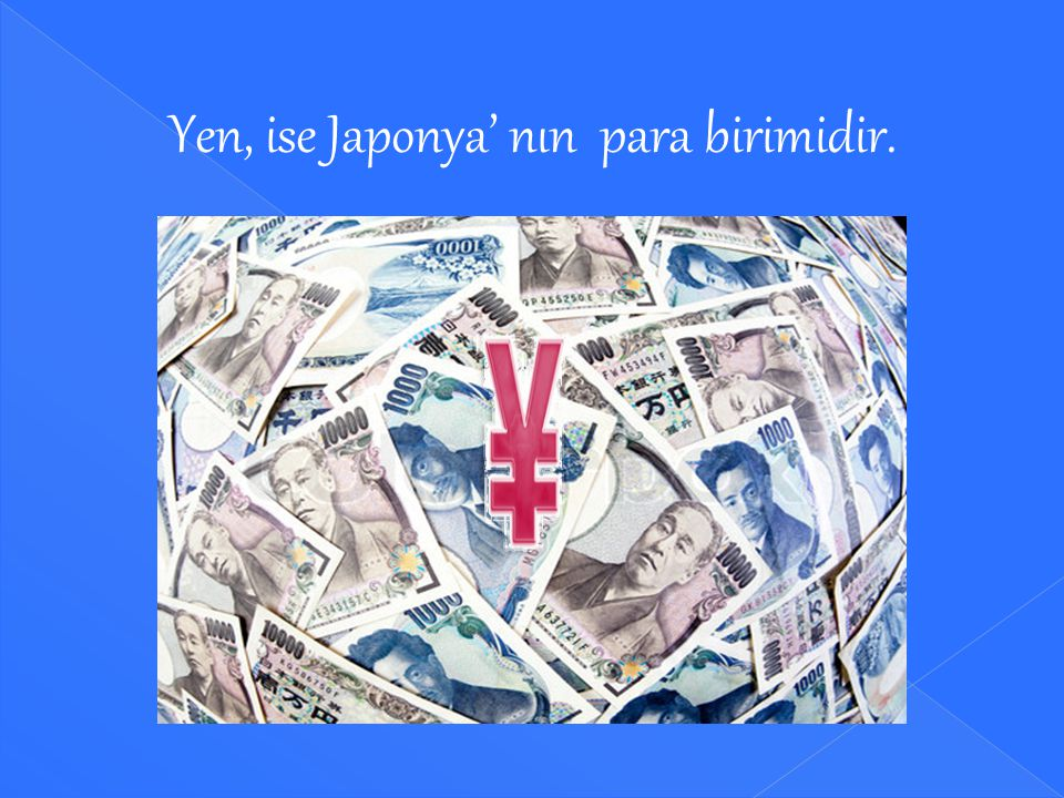 Yen, ise Japonya' nın para birimidir.
