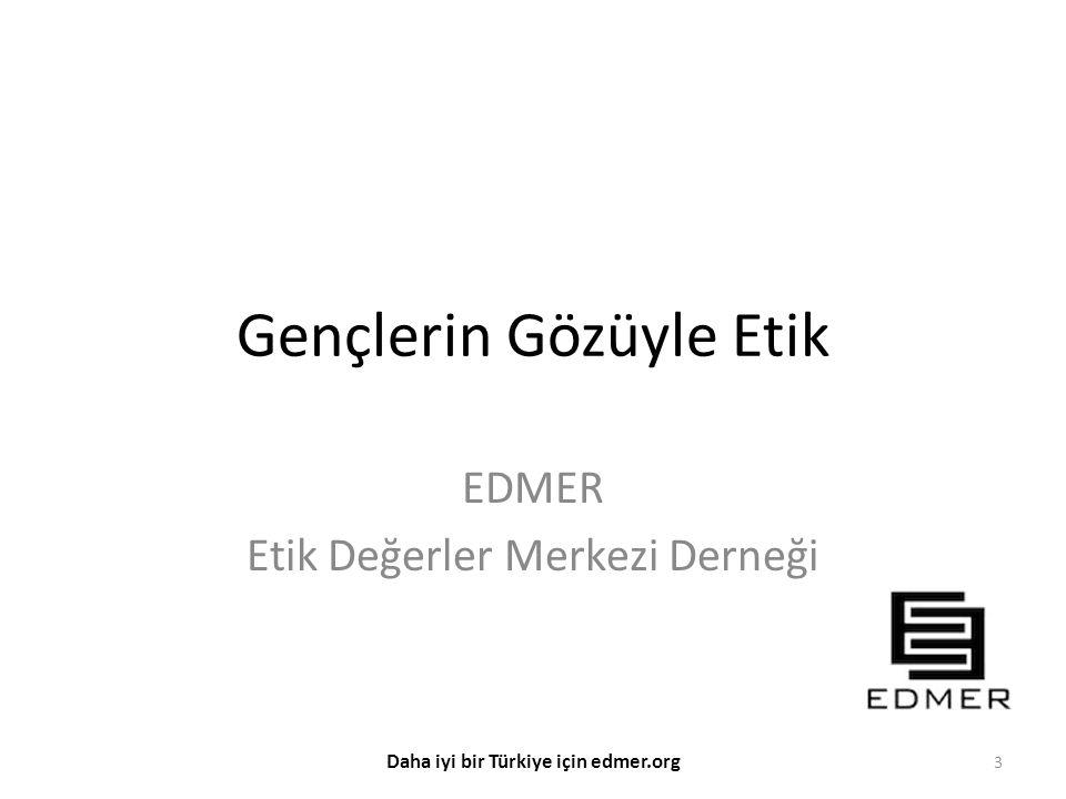 Gençlerin Gözüyle Etik EDMER Etik Değerler Merkezi Derneği 3 Daha iyi bir Türkiye için edmer.org