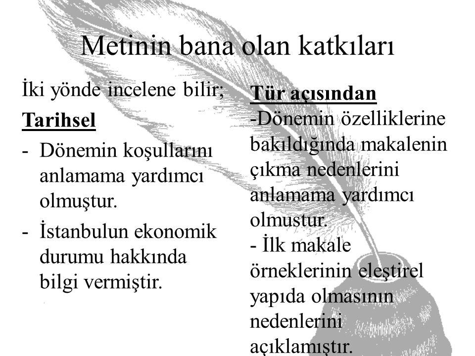Metinin bana olan katkıları İki yönde incelene bilir; Tarihsel -Dönemin koşullarını anlamama yardımcı olmuştur. -İstanbulun ekonomik durumu hakkında b