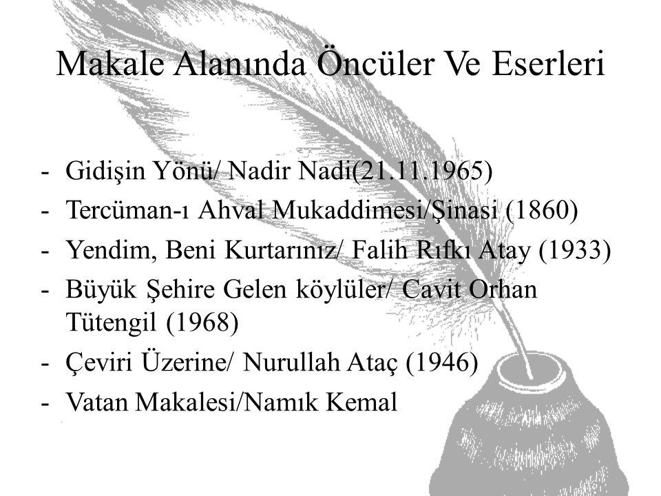 Makale Alanında Öncüler Ve Eserleri -Gidişin Yönü/ Nadir Nadi(21.11.1965) -Tercüman-ı Ahval Mukaddimesi/Şinasi (1860) -Yendim, Beni Kurtarınız/ Falih