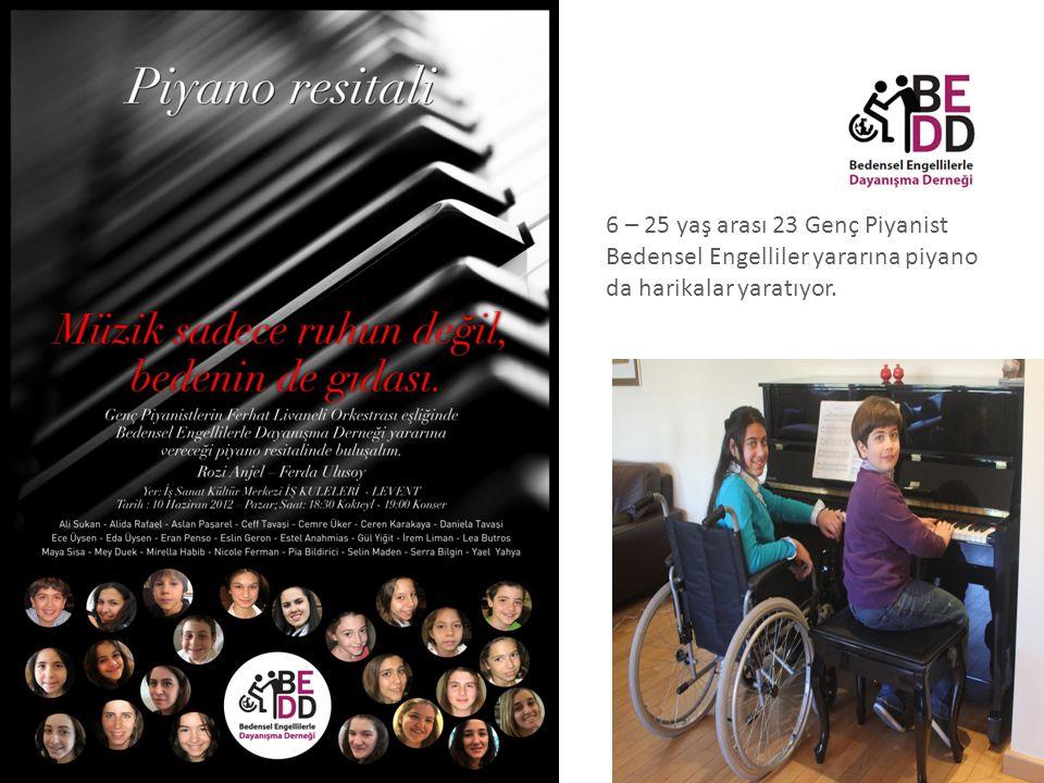 6 – 25 yaş arası 23 Genç Piyanist Bedensel Engelliler yararına piyano da harikalar yaratıyor.