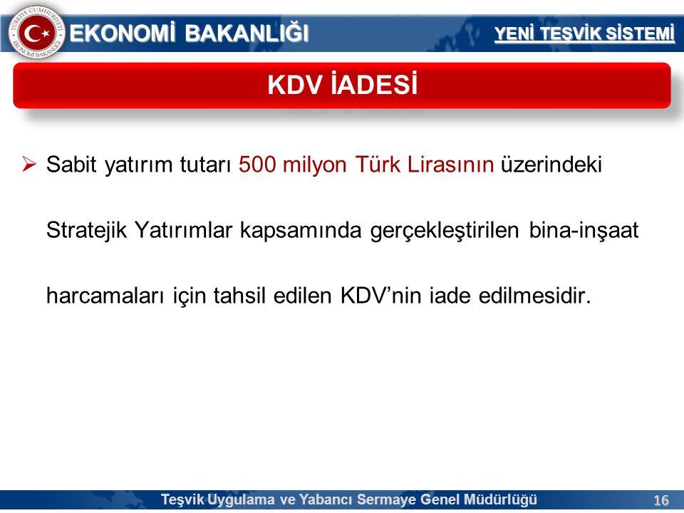 16 EKONOMİ BAKANLIĞI  Sabit yatırım tutarı 500 milyon Türk Lirasının üzerindeki Stratejik Yatırımlar kapsamında gerçekleştirilen bina-inşaat harcamal