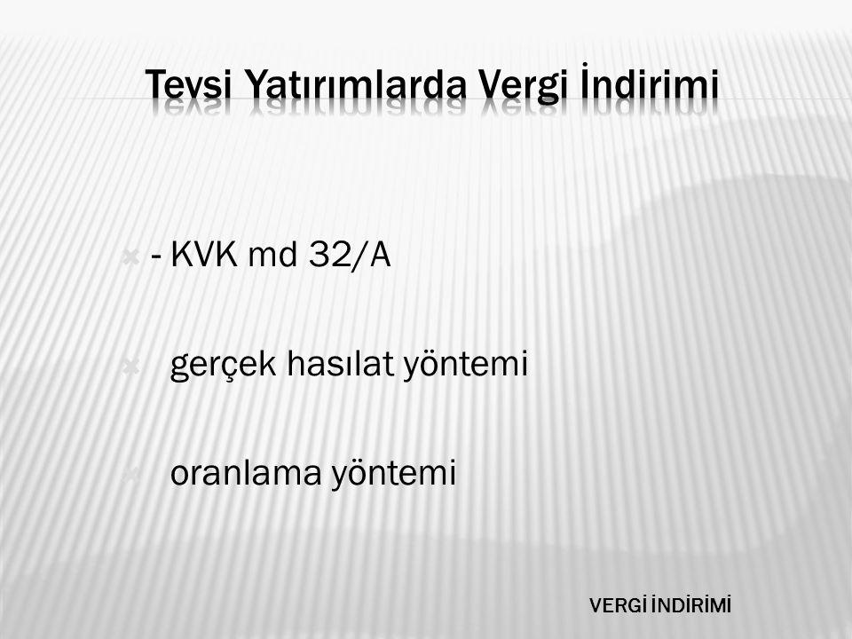  - KVK md 32/A  gerçek hasılat yöntemi  oranlama yöntemi VERGİ İNDİRİMİ