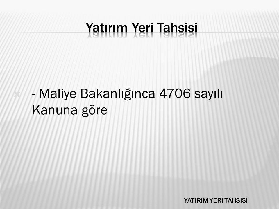  - Maliye Bakanlığınca 4706 sayılı Kanuna göre YATIRIM YERİ TAHSİSİ