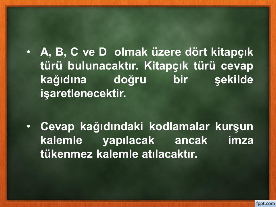 A, B, C ve D olmak üzere dört kitapçık türü bulunacaktır. Kitapçık türü cevap kağıdına doğru bir şekilde işaretlenecektir. Cevap kağıdındaki kodlamala