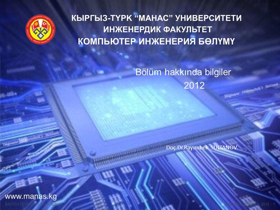 БИШКЕК, ЯНВАРЬ 2012 - 1БӨЛҮМ ТУУРАЛУУ МААЛЫМАТ Bölüm hakkında bilgiler 2012 Doç.Dr.Rayımbek SULTANOV.