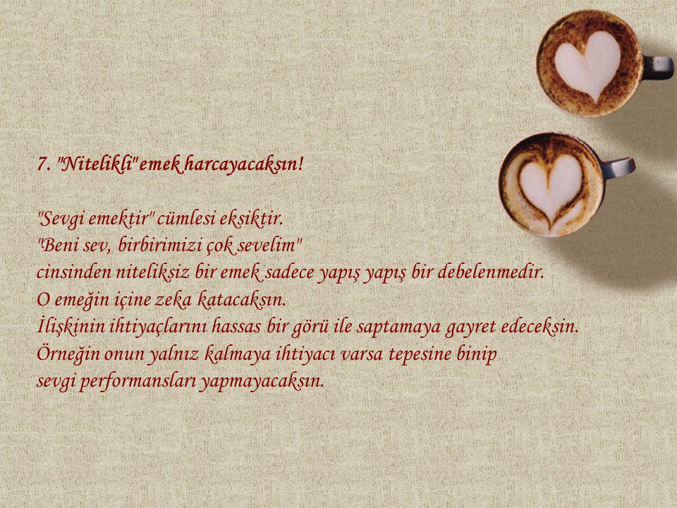 7. Nitelikli emek harcayacaksın. Sevgi emektir cümlesi eksiktir.