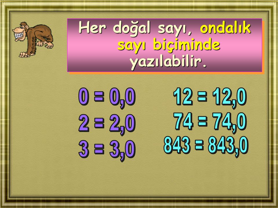 Her doğal sayı, ondalık sayı biçiminde yazılabilir. Her doğal sayı, ondalık sayı biçiminde yazılabilir.