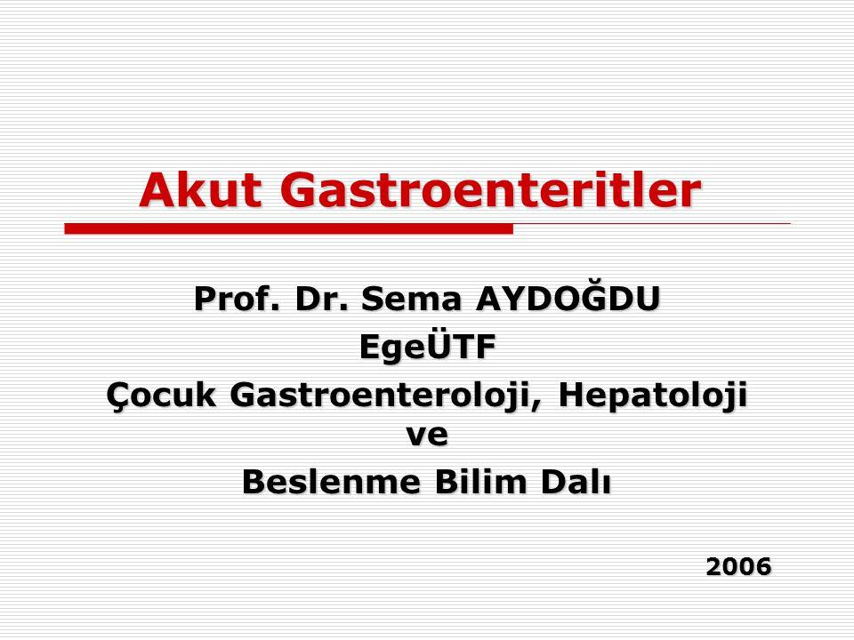 Akut Gastroenteritler Prof. Dr. Sema AYDOĞDU EgeÜTF Çocuk Gastroenteroloji, Hepatoloji ve Beslenme Bilim Dalı 2006 2006