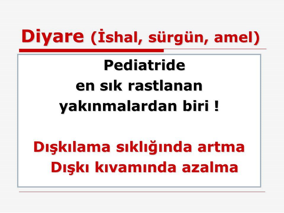 Diyare (İshal, sürgün, amel) Pediatride en sık rastlanan yakınmalardan biri ! Dışkılama sıklığında artma Dışkı kıvamında azalma