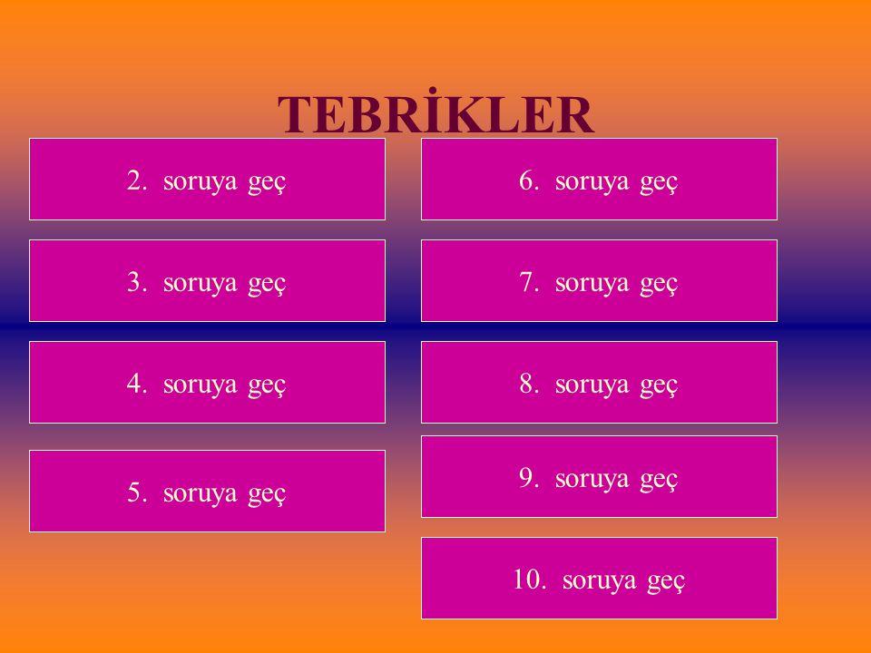 TEBRİKLER 3. soruya geç 2. soruya geç 4. soruya geç 5. soruya geç 6. soruya geç 7. soruya geç 8. soruya geç 9. soruya geç 10. soruya geç