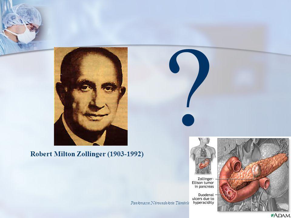 Pankreasın Nöroendokrin Tümörleri 28 ? Robert Milton Zollinger (1903-1992)