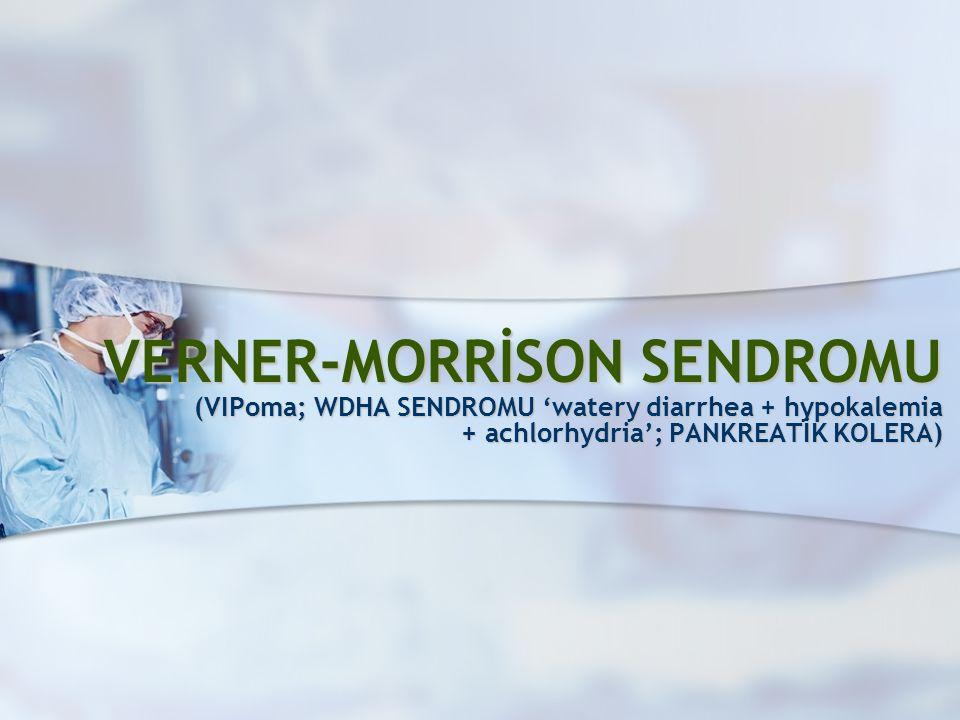VERNER-MORRİSON SENDROMU (VIPoma; WDHA SENDROMU 'watery diarrhea + hypokalemia + achlorhydria'; PANKREATİK KOLERA)
