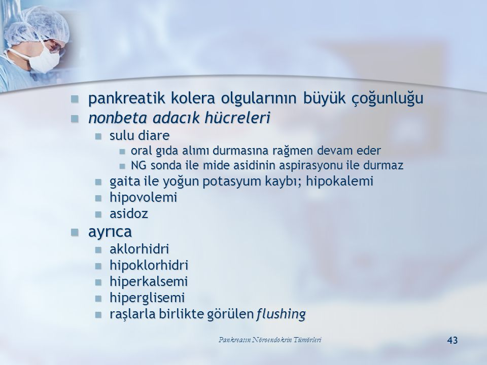 Pankreasın Nöroendokrin Tümörleri 43 pankreatik kolera olgularının büyük çoğunluğu pankreatik kolera olgularının büyük çoğunluğu nonbeta adacık hücrel